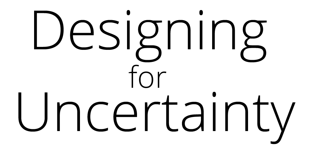 Designing for Uncertainty